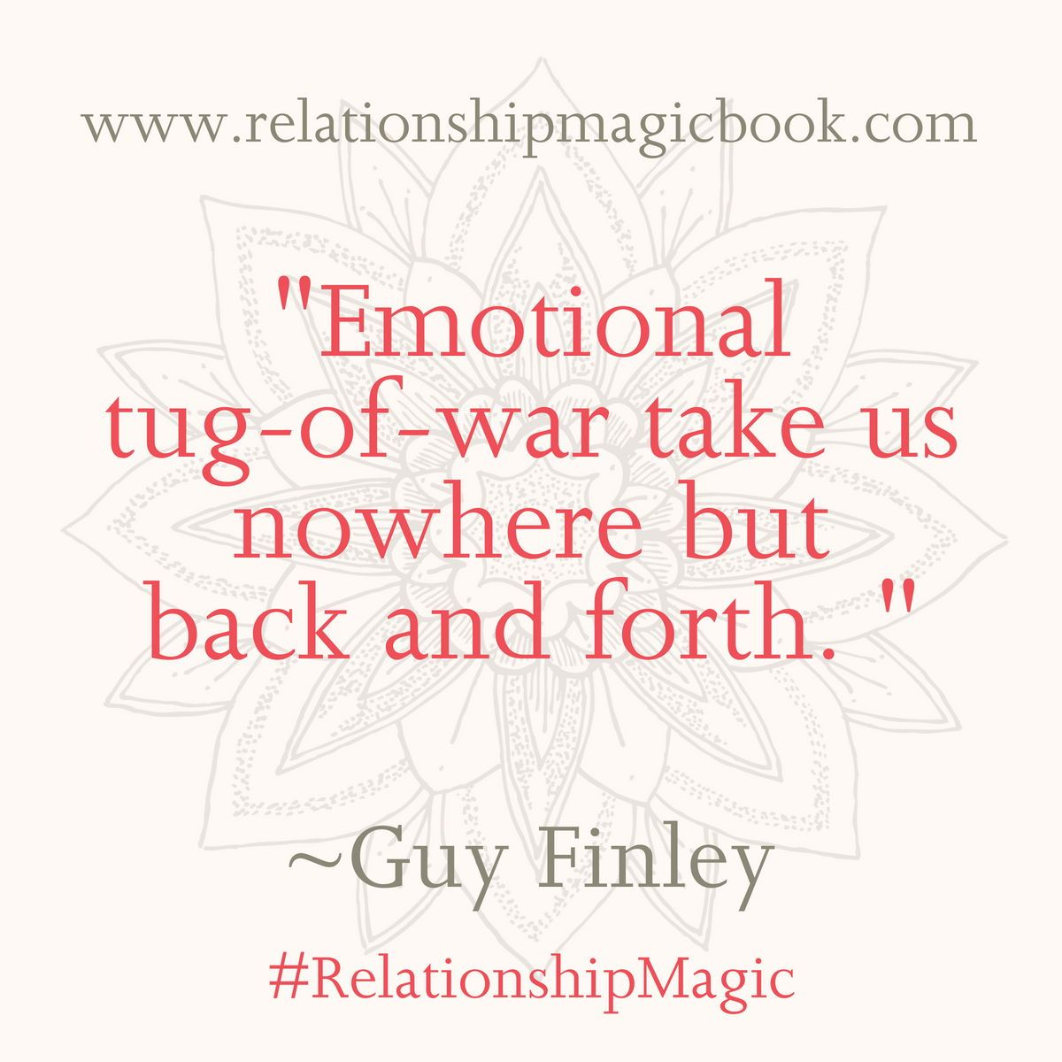 Emotional Tug Of War Takes Us Nowhere But Back And Forth Guy Finley Relationshipmagic Inspirationalquotes Rel War Quotes Tug Of War Relationship Quotes