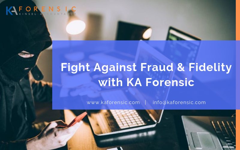 Fight Against Fraud Fidelity With Ka Forensic Forensic