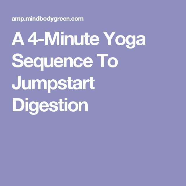 A 4-Minute Yoga Sequence To Jumpstart Digestion