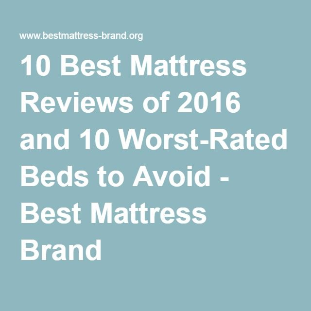 10 Best Mattress Reviews Of 2016 And 10 Worst Rated Beds