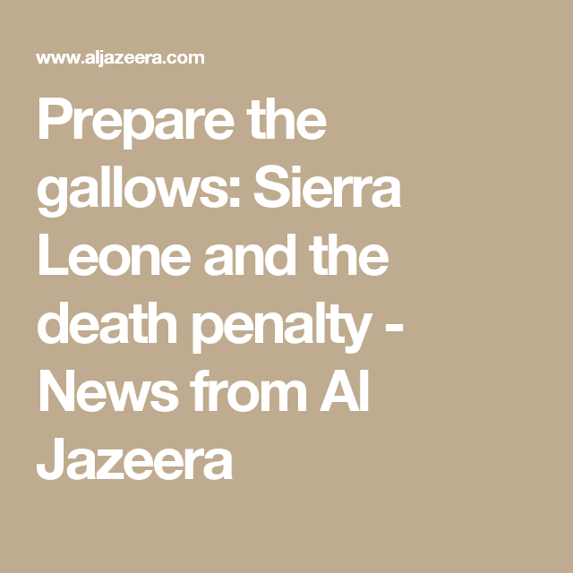 Prepare the gallows: Sierra Leone and the death penalty - News from Al Jazeera