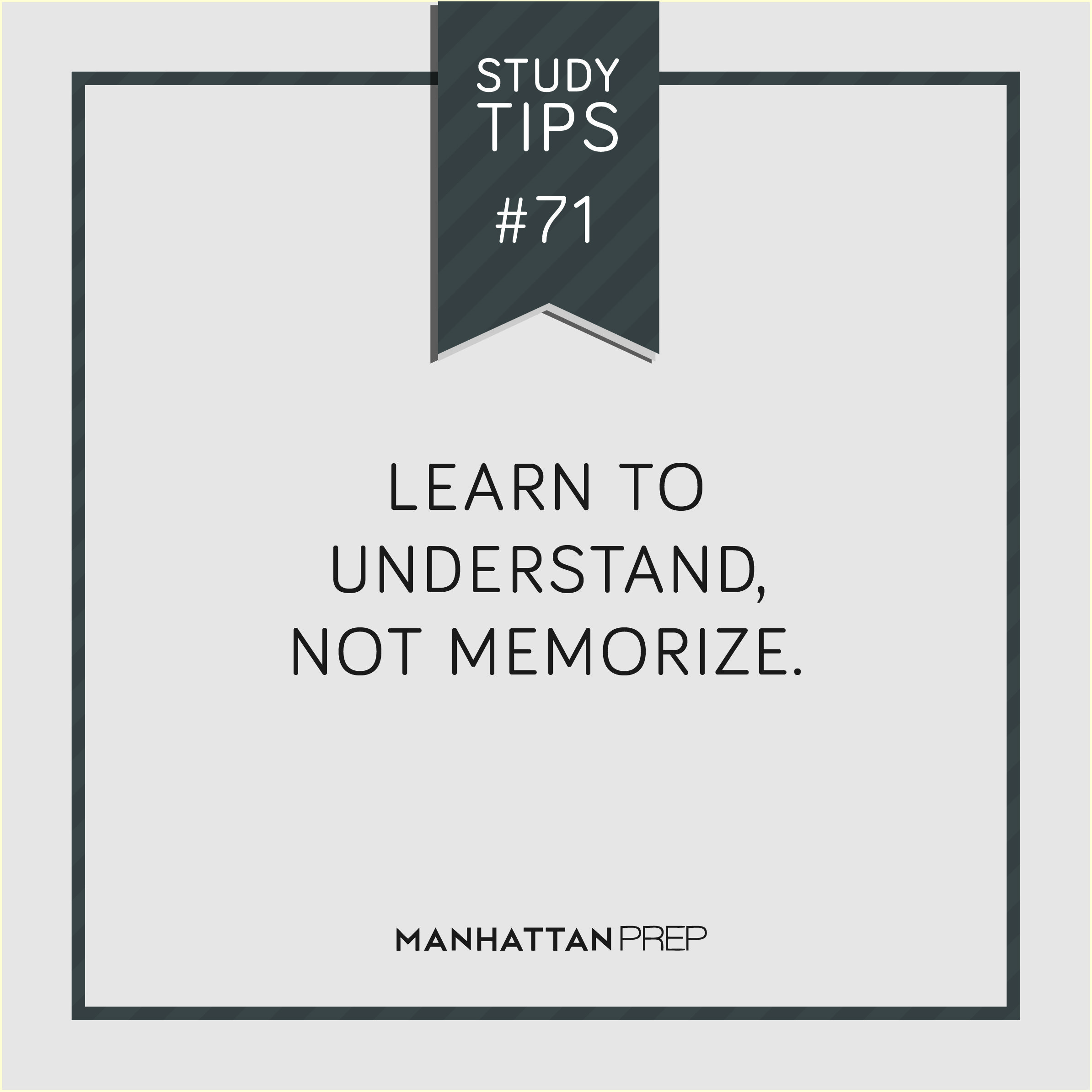 """""""Learn to understand, not memorize."""""""