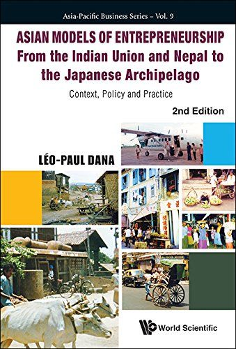 Asian Models of Entrepreneurship: From the Indian Union and Nepal to the Japanese Archipelago: Context, Policy and Practice, 2nd Ed. (Leo-Paul Dana) / HB615 .D29 2014 / http://catalog.wrlc.org/cgi-bin/Pwebrecon.cgi?BBID=14090357