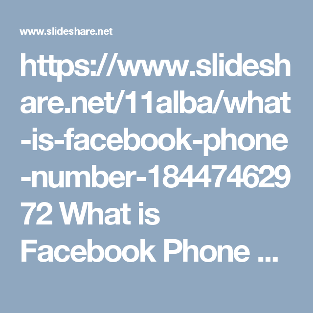 https://www.slideshare.net/11alba/what-is-facebook-phone-number-18447462972		What is Facebook Phone number? 1-844-746-2972	Well if you don't know about the Facebook Phone number 1-844-746-2972 then we will tell you, it is a fastest way to contact us where we will eliminate all your Facebook issues within a minute and why we are so sure about our capabilities because we have long-serving experience in this field which makes us really the best. For more visit us our website…