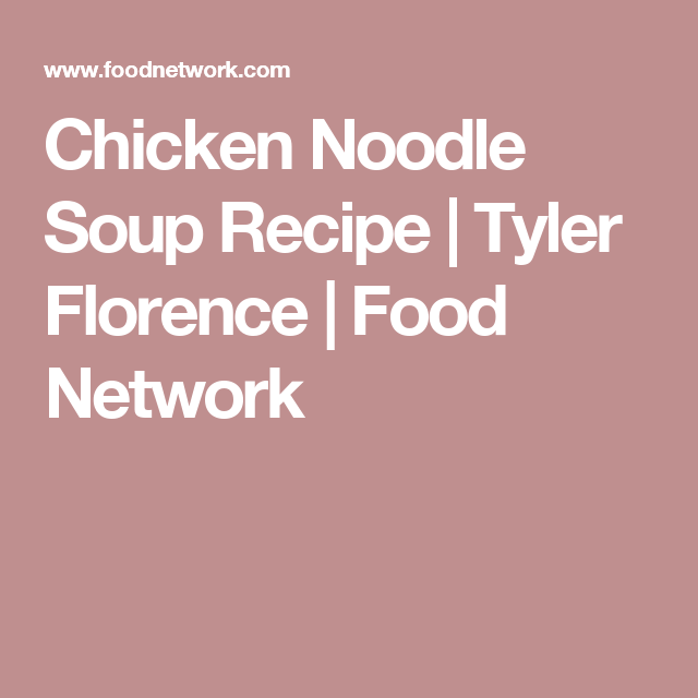 Chicken noodle soup recipe florence food tyler florence and chicken noodle soup forumfinder Image collections