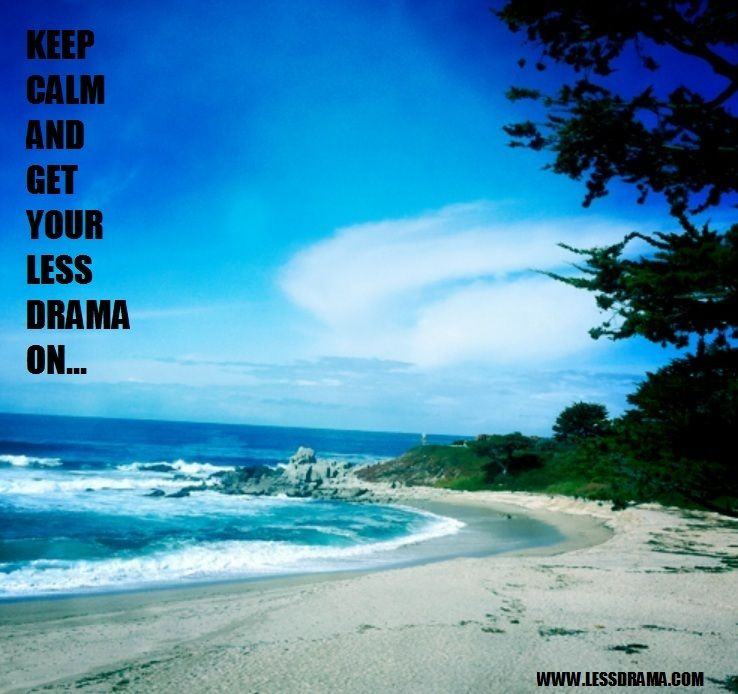 Keep Calm and Get Your Less Drama On...