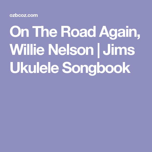 On The Road Again Willie Nelson Jims Ukulele Songbook Ukulele