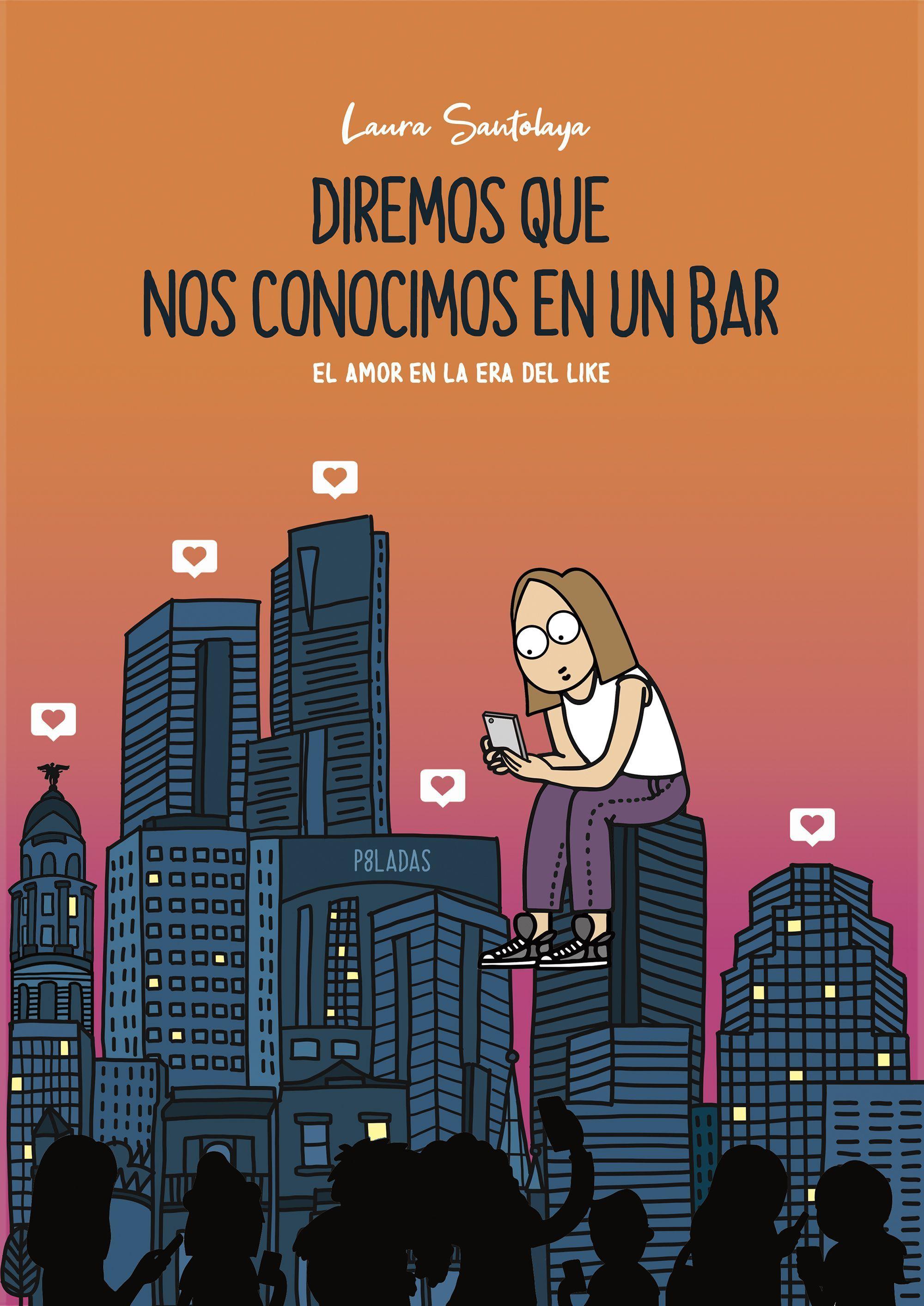 Diremos Que Nos Conocimos En Un Bar El Amor En La Era Del Like Laura Santolaya P8ladas Autores Online Gratis Fãs