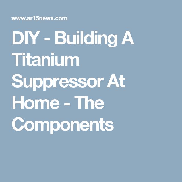 DIY - Building A Titanium Suppressor At Home - The Components