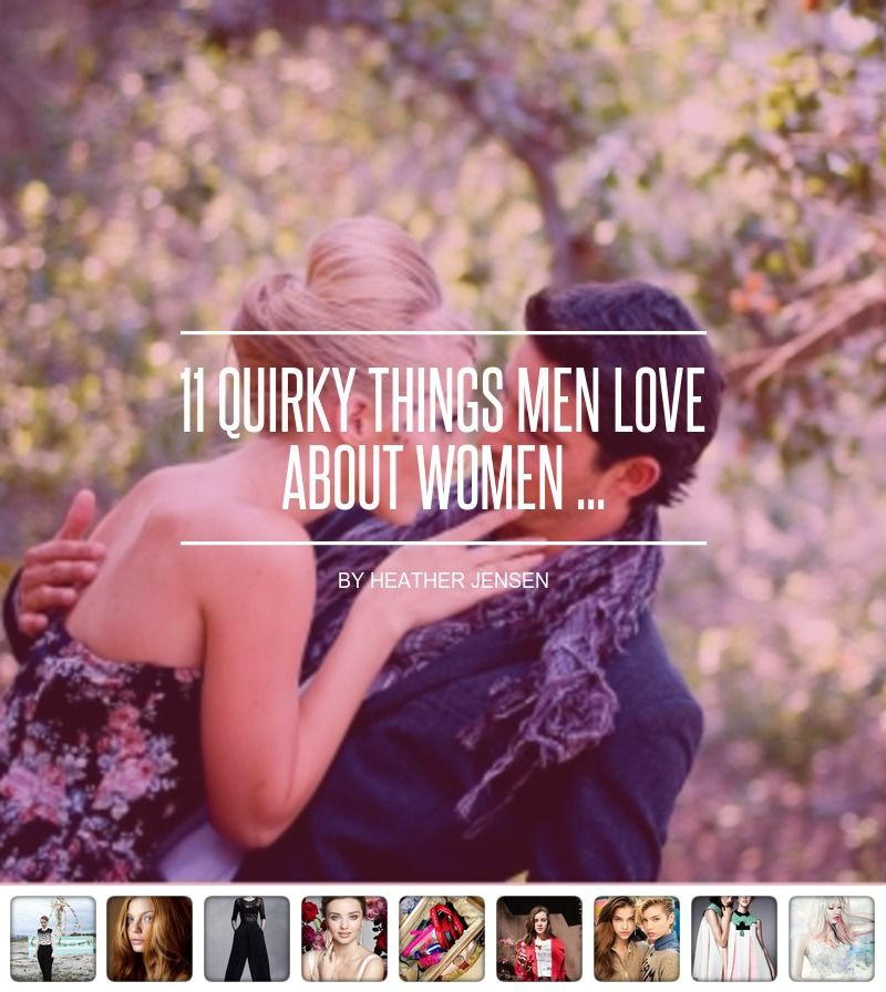11 #Quirky Things Men Love about Women ... - #Lifestyle
