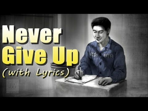 Never Give Up (with Lyrics) JW Broadcasting April 2015 - YouTube