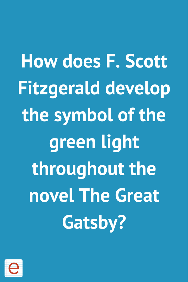 How Does F Scott Fitzgerald Develop The Symbol Of The Green Light