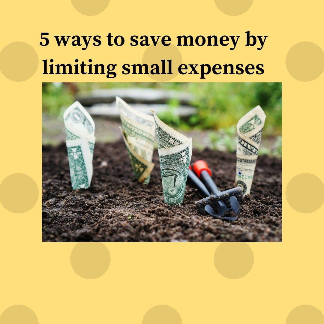 5 ways to save money by limiting small expenses Saving