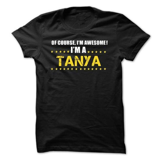Of Course Im Awesome Im a TANYA - #cute tee #white sweater. PURCHASE NOW => https://www.sunfrog.com/Names/Of-Course-Im-Awesome-Im-a-TANYA-52211578-Guys.html?68278