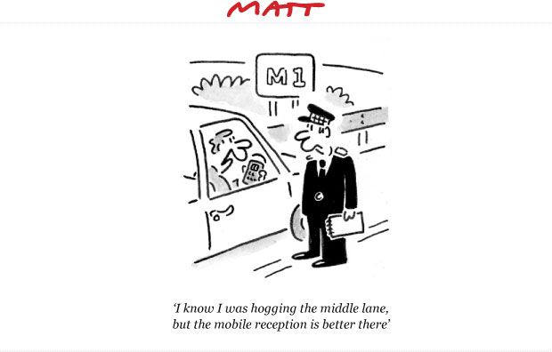 "6 June 2013: ""I know I was hogging the middle lane, but the mobile phone reception is better here."" Matt Cartoon"