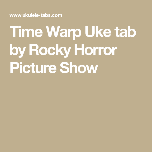 Time Warp Uke tab by Rocky Horror Picture Show   Ukulele   Pinterest ...