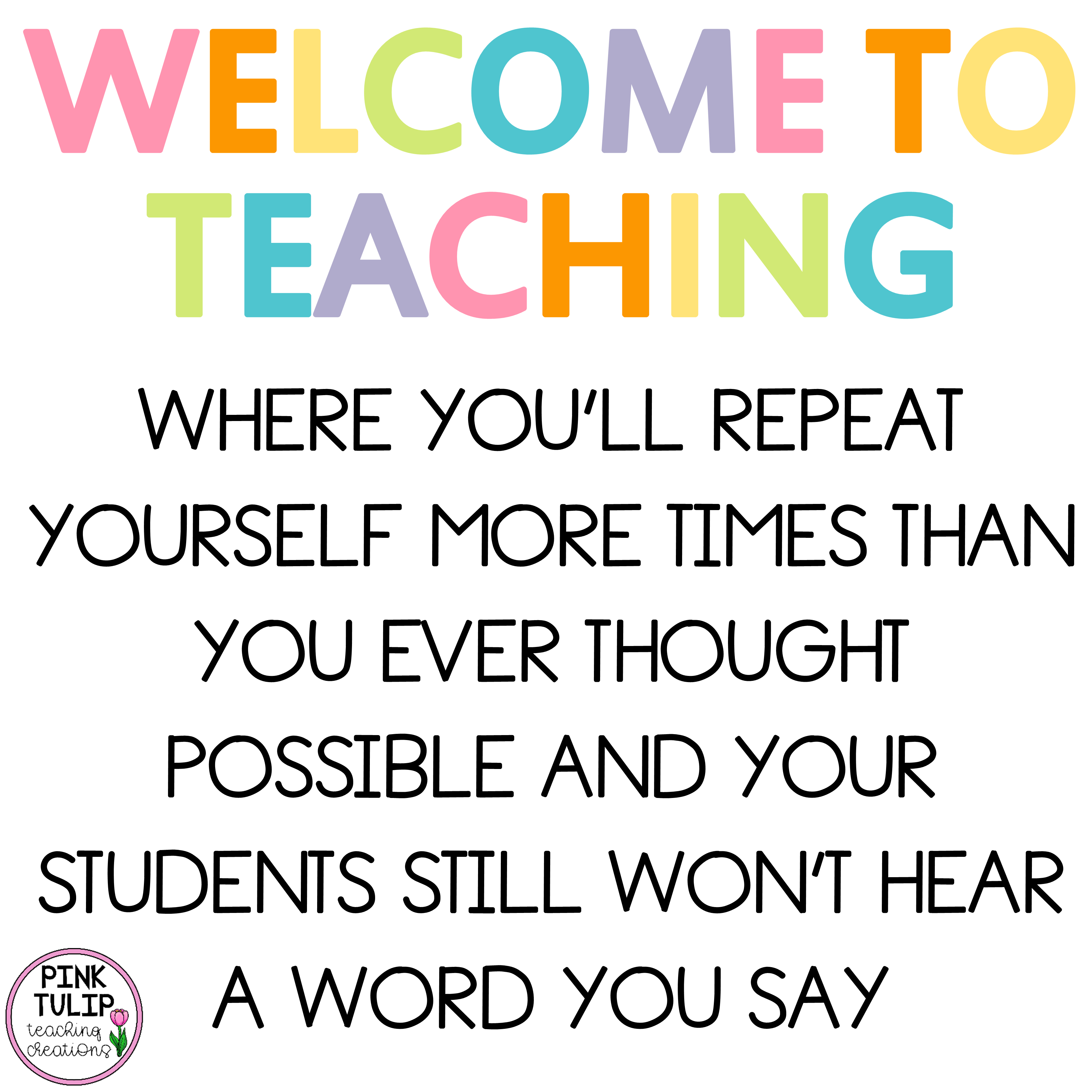 Welcome To Teaching Where You Ll Repeat Yourself More Times Than You Ever Thought Possible Teacher Quotes Inspirational Teaching Quotes Teacher Quotes Funny