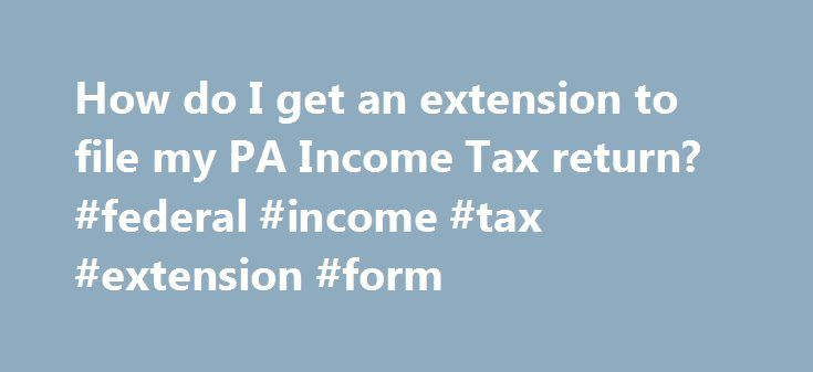 How Do I Get An Extension To File My Pa Income Tax Return