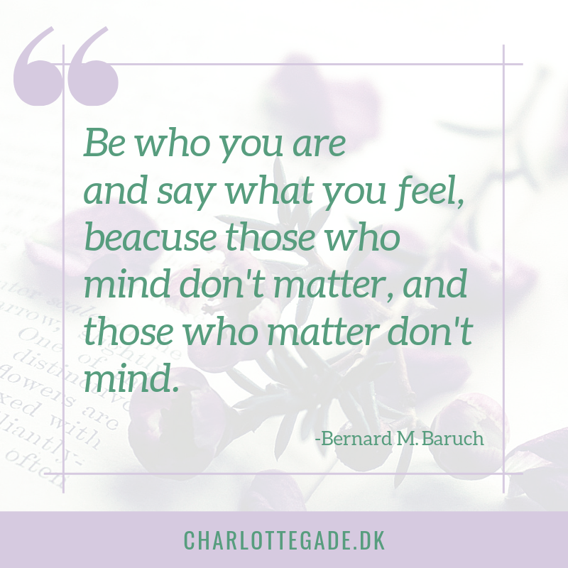 Be Who You Are And Say What You Feel Because Those Who Mind Don T Matter And Those Who Matter Don T Mind Citat L Inspirerende Citater Inspirerende Citater