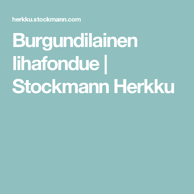 Burgundilainen lihafondue   Stockmann Herkku