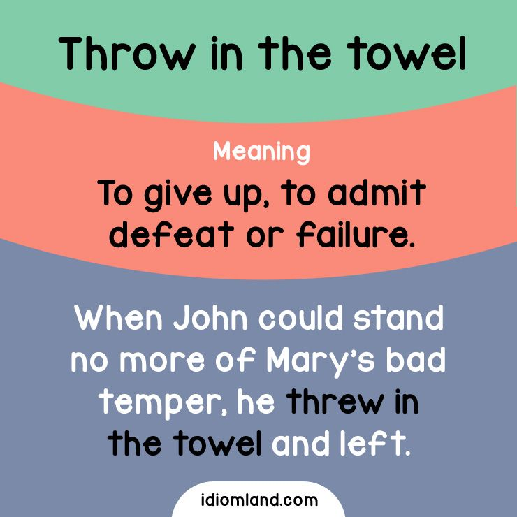 Idiom of the day: Throw in the towel. Meaning: To give up, to admit ...