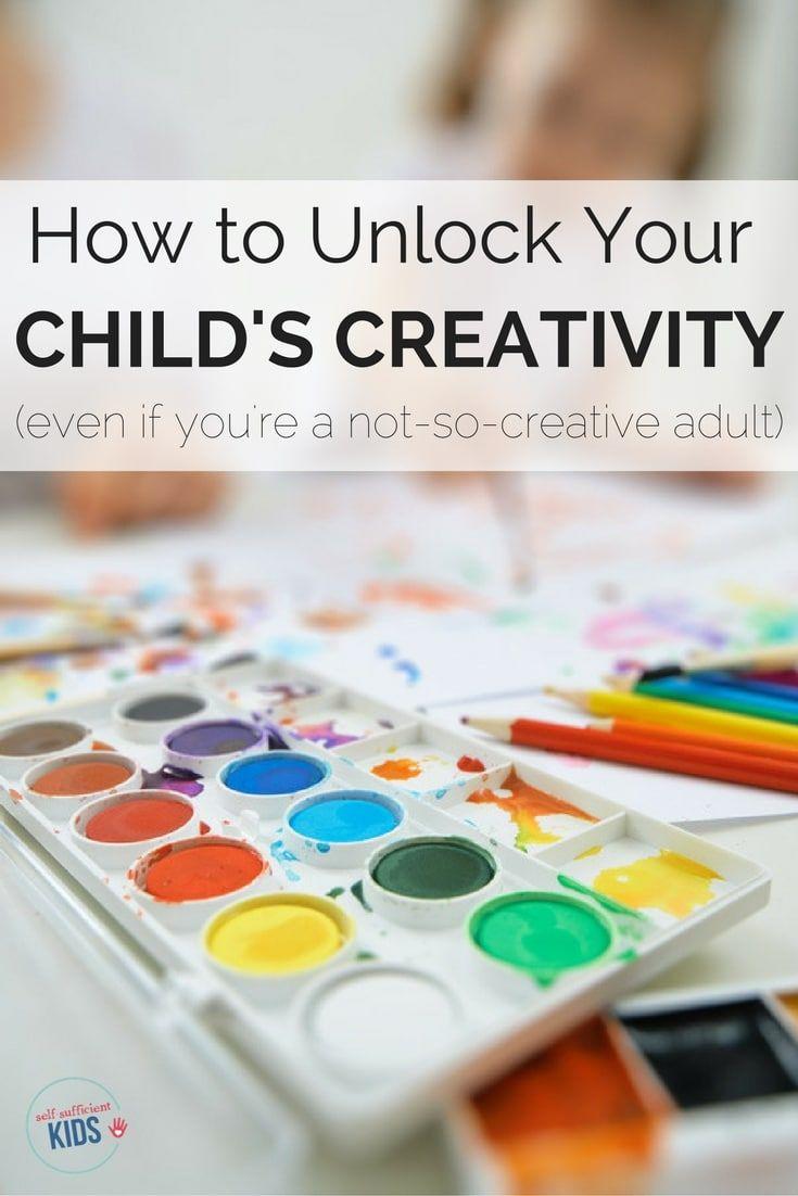 How To Unlock Your Child S Creativity Creative Kids Activities