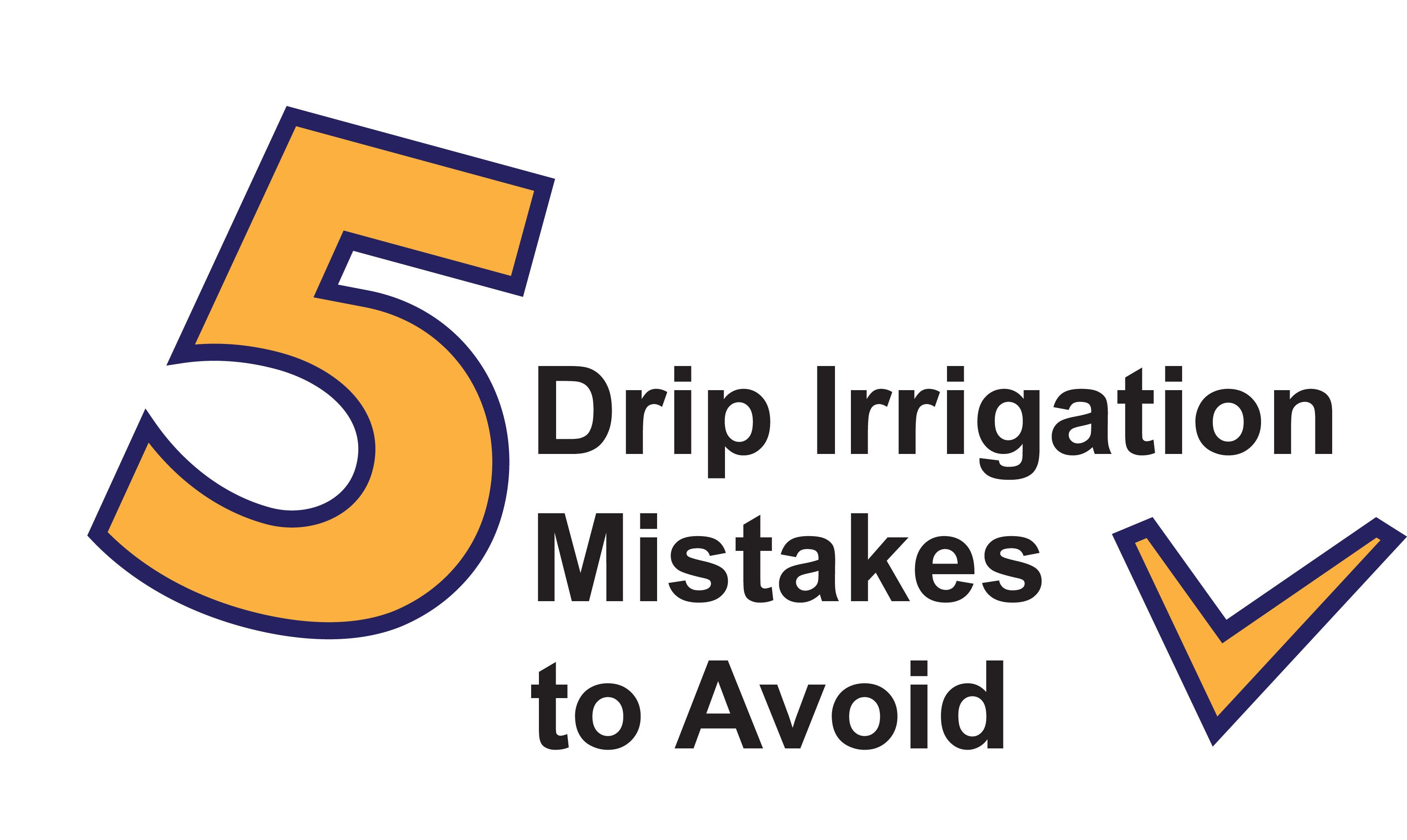 5 drip irrigation mistakes to avoid over watering your plants not
