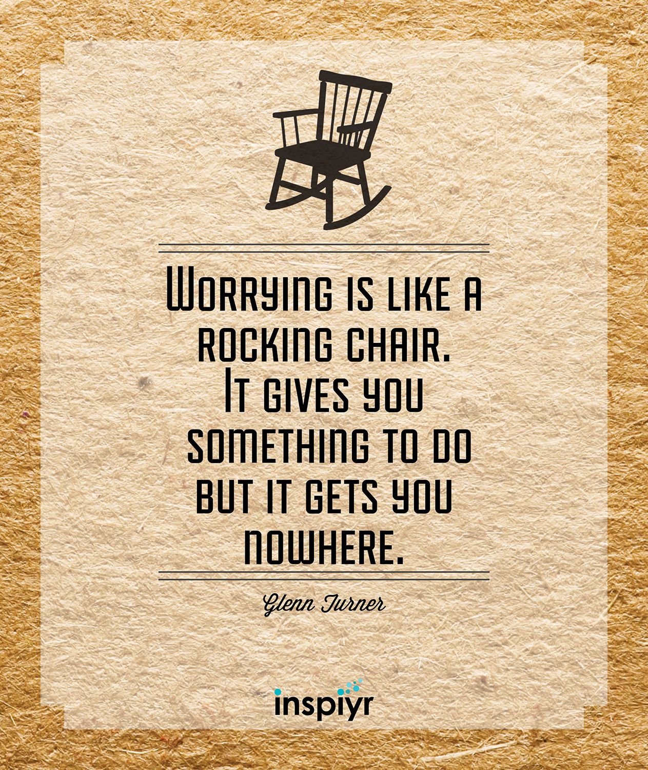 "Image result for ""Worrying is like a rocking chair. It gives you something to do but it gets you nowhere."""