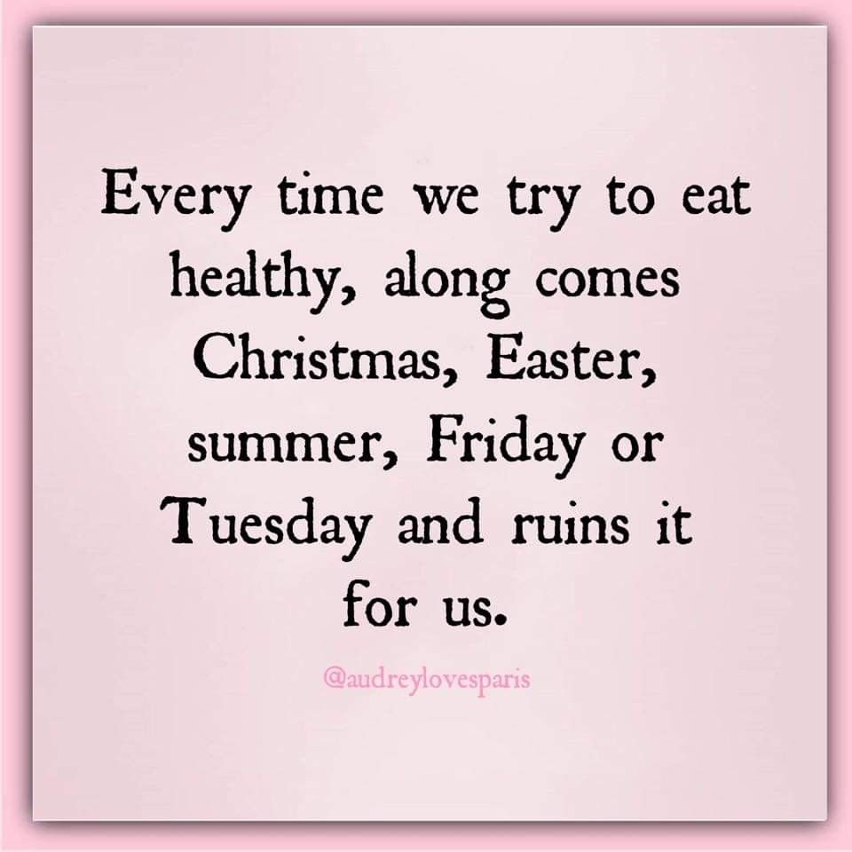 Every Time We Try To Eat Healthy Along Comes Christmas Easter Summer Friday Or Tuesday And Ruins It For Us Funny Quotes You Funny Humor