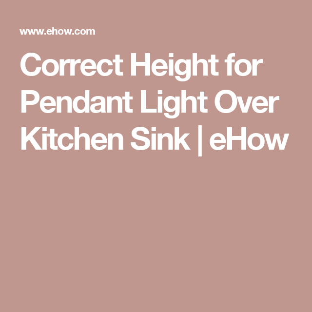 Correct Height For Pendant Light Over Kitchen Sink Kitchen Sink Sink Lights Kitchen Sink Lighting