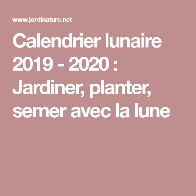 Calendrier Jardinage Lunaire 2019.Calendrier Lunaire 2019 2020 Jardiner Planter Semer