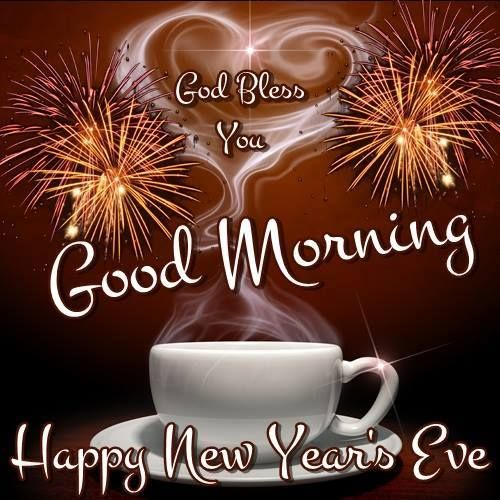 Good Morning Happy New Year S Eve I Pray That You Have A Safe And Blessed Day Happy New Years Eve Good Morning Happy New Years Eve Quotes