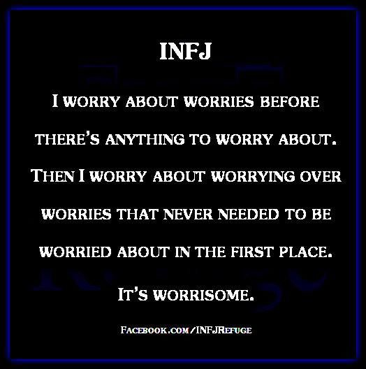 INFJ - I Worry about worries