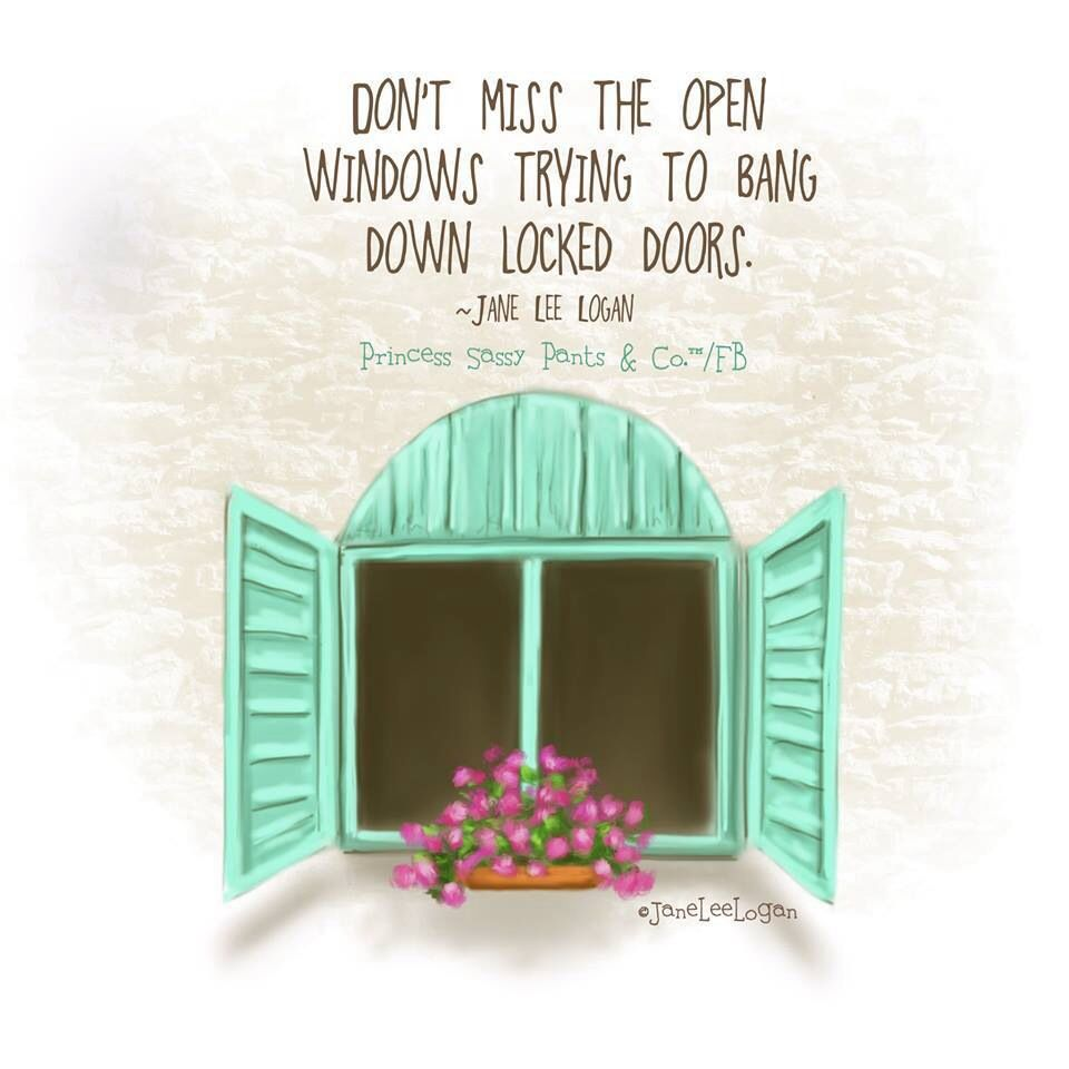 Quotes About Doors Don't Miss The Open Windows Trying To Bang Down Locked Doors