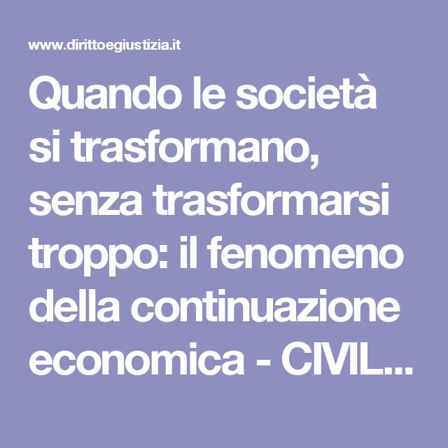 Quando le società si trasformano, senza trasformarsi troppo: il fenomeno della continuazione economica - CIVILE e PROCESSO | Diritto e Giustizia