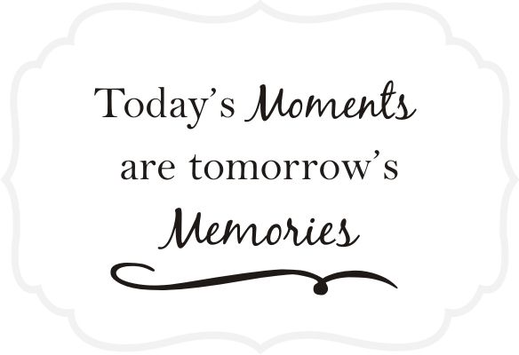 Today S Moments Are Tomorrow S Memories Quote The Walls Moments Quotes Memories Quotes Beautiful Moments Quotes