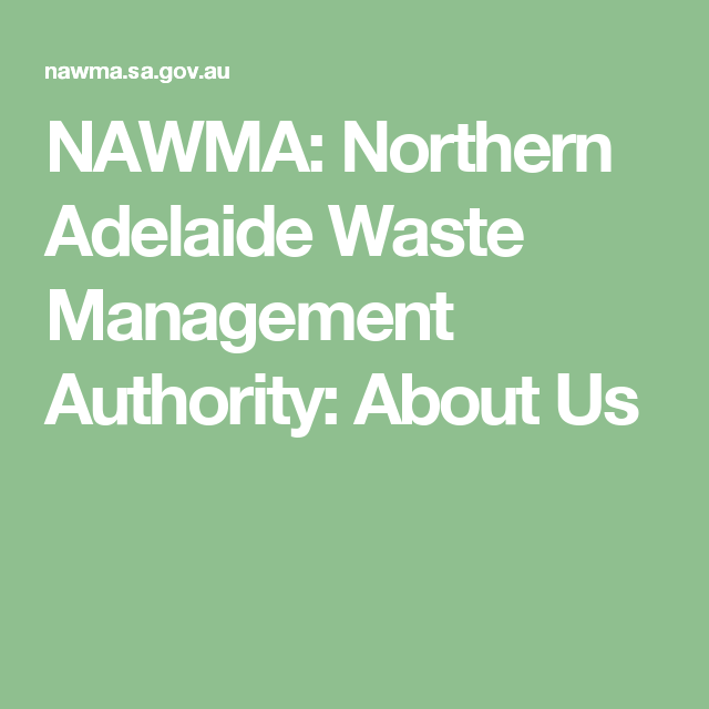 NAWMA: Northern Adelaide Waste Management Authority: About Us