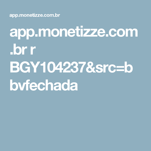 app.monetizze.com.br r BGY104237&src=bbvfechada