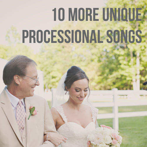 10 More Unique Processional Songs for your wedding!  Number 2!!!!