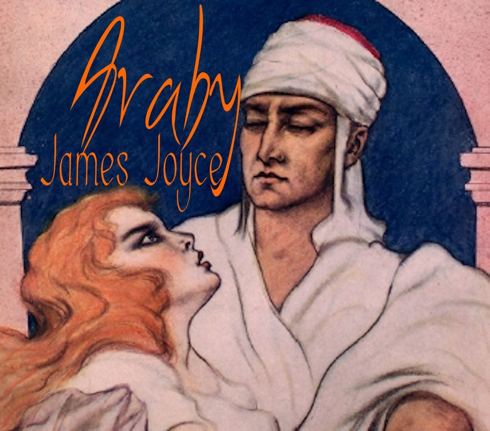 araby by james joyce James joyce's araby is a tale of a boy in dublin, ireland that is overly infatuated with his friend's older sister and because of his love, travels to the bazaar, araby, where he finally read more.