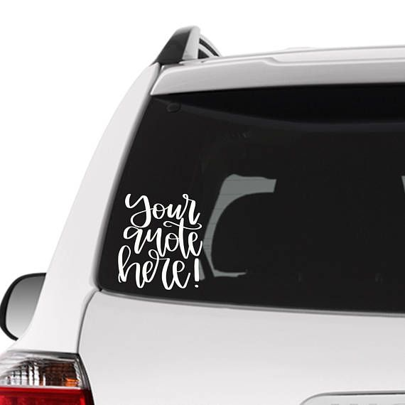 Custom Car Sticker Custom Car Decal Custom Quote Car Decal Cute - Car window stickers printing
