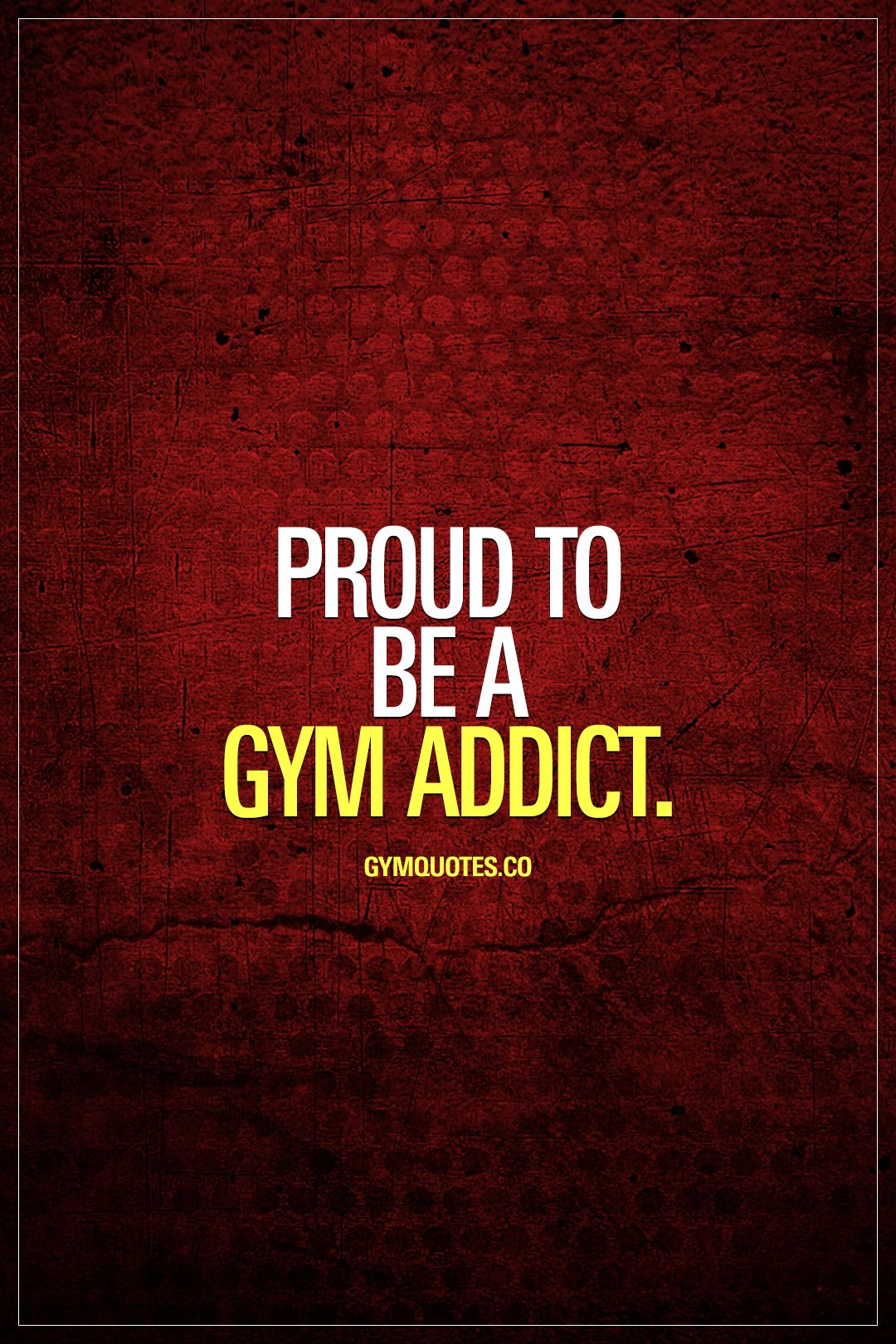 Proud To Be A Gym Addict Like And Save If You Are Gymaddict Gymlover Gymquotes Www Gymquotes Co Fitness Quotes Gym Quote Fitness Motivation Quotes
