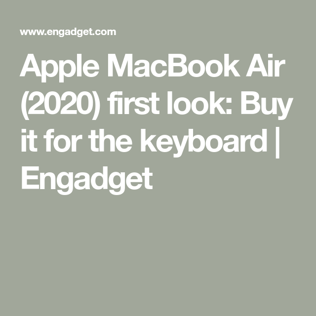 Apple MacBook Air (2020) first look: Buy it for the keyboard