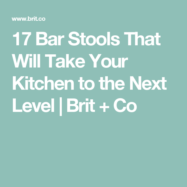 17 Bar Stools That Will Take Your Kitchen to the Next Level   Brit + Co