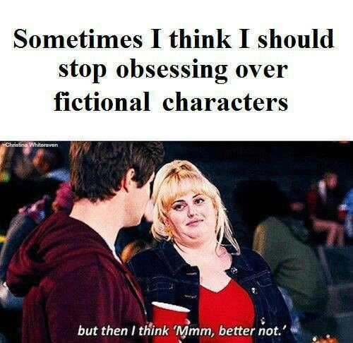 Sometimes I think I should stop obsessing over fictional characters...but then I think mmmm better not.
