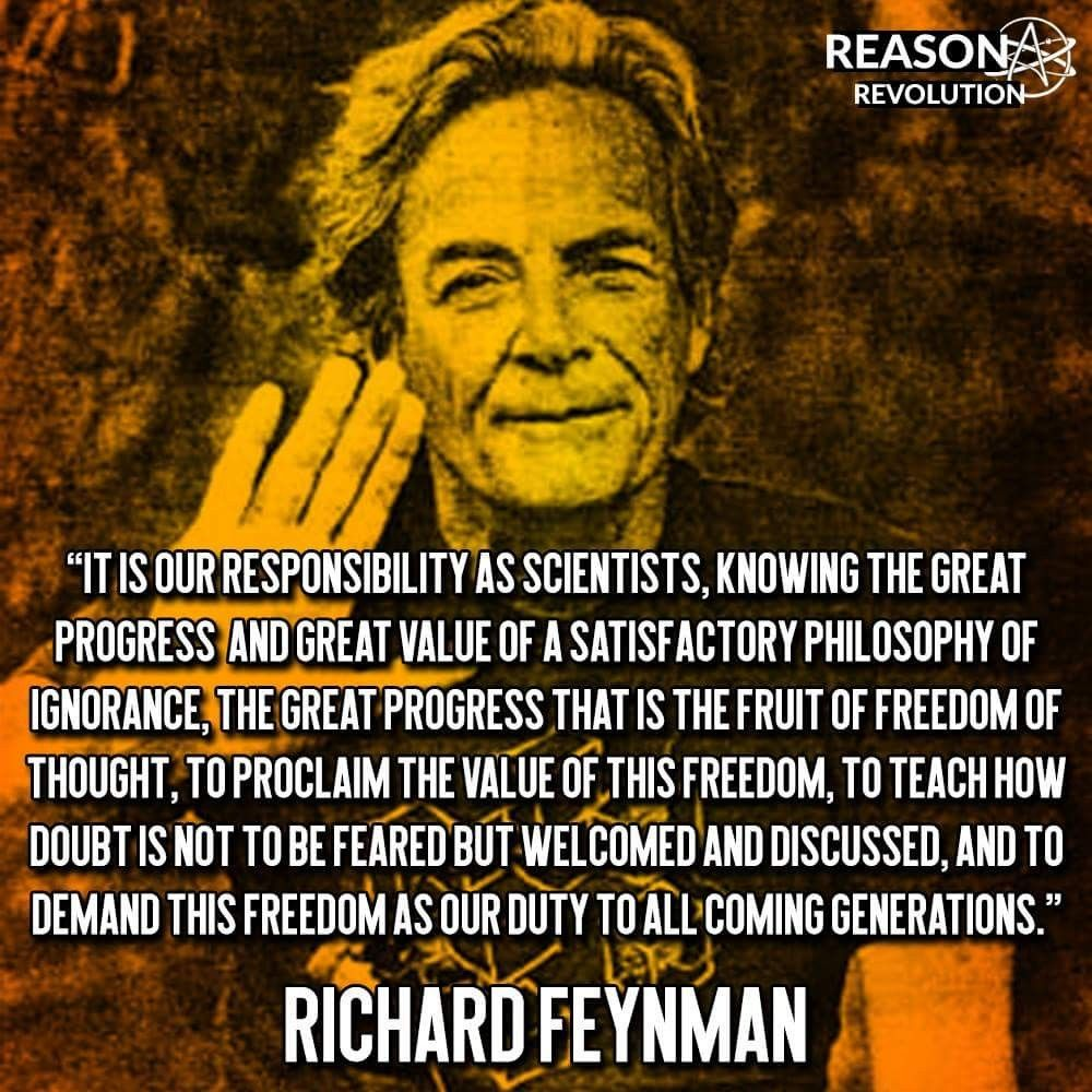 It Is Our Responsibility As Scientists Knowing The Great Progress And Great Value Of A Satisfactory Philosophy Of Richard Feynman Philosophy Secularism Quote