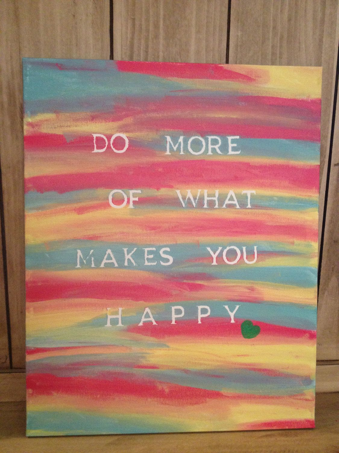 Canvas Quote Painting Do More Of What Makes You Happy 25 00 Via Etsy Canvas Painting Quotes Small Canvas Paintings Canvas Painting Diy