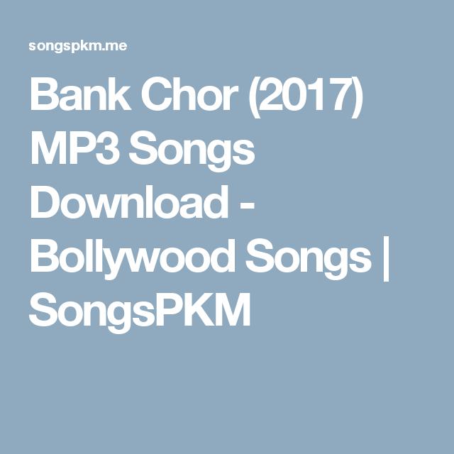 Bank Chor 2017 Mp3 Songs Download Bollywood Songs Songspkm Mp3 Song Bollywood Songs Mp3 Song Download