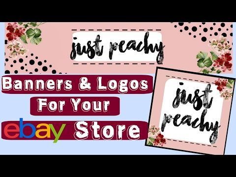 How To Make Banners Amp Logos For Your Ebay Store Youtube How To Make Banners Store Banner Ebay Business