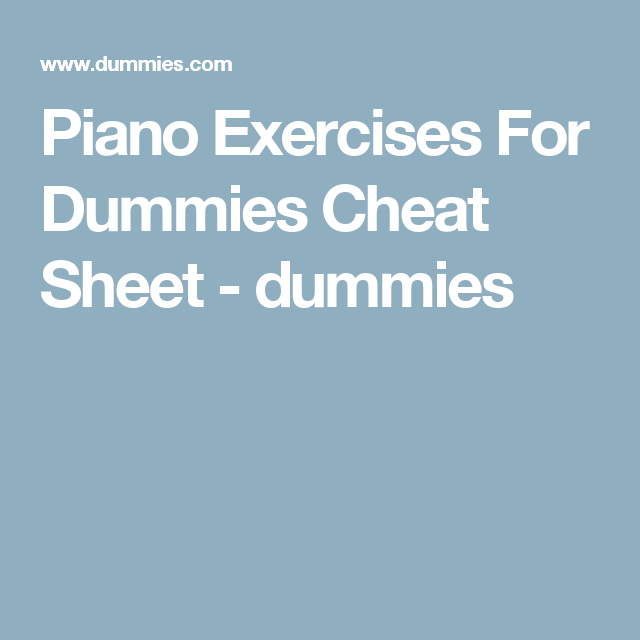 Piano Exercises For Dummies Cheat Sheet - dummies